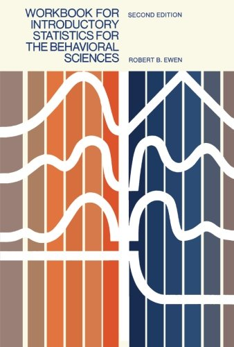 Workbook for Introductory Statistics for the Behavioral Sciences (0127432671) by Robert B. Ewen
