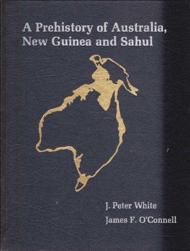 Prehistory of Australia, New Guinea and Sahul: White, Peter J.,
