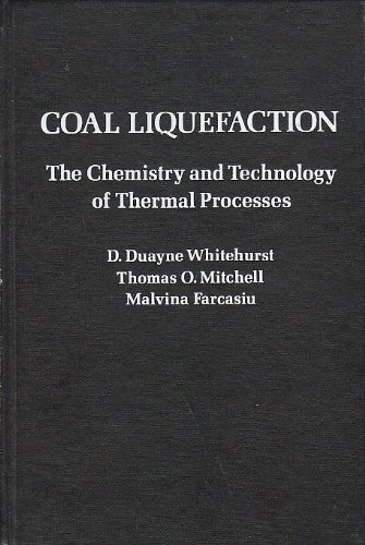 Coal Liquefaction - the chemistry and technology of thermal processes: Whitehurst, D. Duane; Thomas...