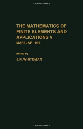 9780127472553: The Mathematics of Finite Elements and Applications V: Mafelap 1984 (v. 5)