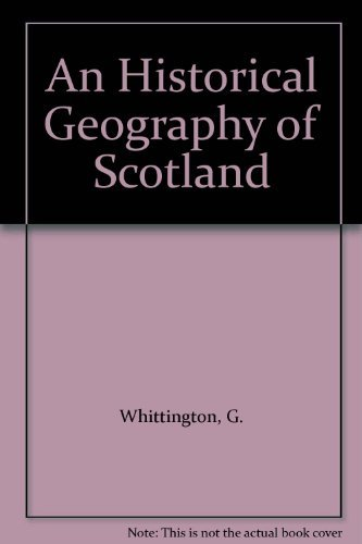 9780127473604: An Historical Geography of Scotland