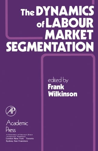 9780127520803: The Dynamics of Labour Market Segmentation