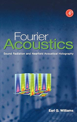 9780127539607: Fourier Acoustics: Sound Radiation and Nearfield Acoustical Holography