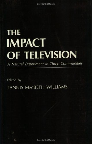 9780127562919: The Impact of Television: A Natural Experiment in Three Communities