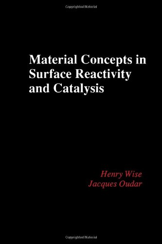 Material Concepts in Surface Reactivity and Catalysis (9780127599403) by Wise, Henry; Oudar, Jacques