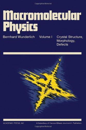 Macromolecular Physics: Volume I: Crystal Structure, Morphology,: Wunderlich, Bernhard