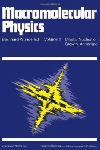 Macromolecular Physics. Volume 2: Crystal Nucleation, Growth,: Wunderlich, Bernhard