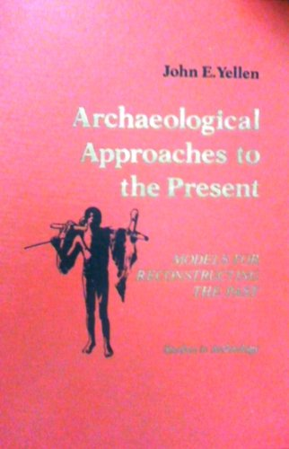 9780127703503: Archaeological Approaches to the Present: Models for Reconstructing the Past (Studies in archeology)