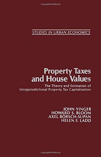 Property Taxes and House Values: The Theory and Estimation of Intrajurisdictional Property Tax Capitalization (Studies in Urban Economics) (0127710604) by Axel Boerch-Supan; Helen F. Ladd; Howard S. Bloom; John Yinger
