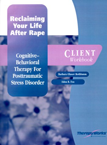 9780127844565: Reclaiming Your Life After Rape: Cognitive-Behavioral Therapy for Posttraumatic Stress Disorder, Client Workbook