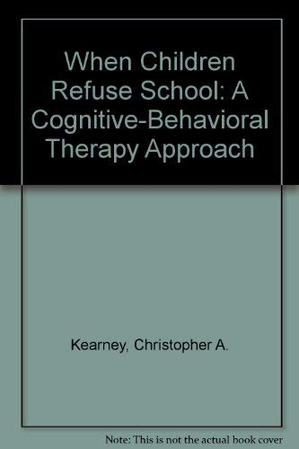 9780127844633: When Children Refuse School: A Cognitive-Behavioral Therapy Approach - Therapist Guide