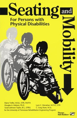 SEATING AND MOBILITY: For Persons with Physical Disabilities: Trefler, Elaine, Hobson, Douglas A., ...