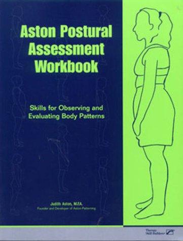 9780127845937: Aston Postural Assessment Workbook: Skills for Observing and Evaluating Body Patterns