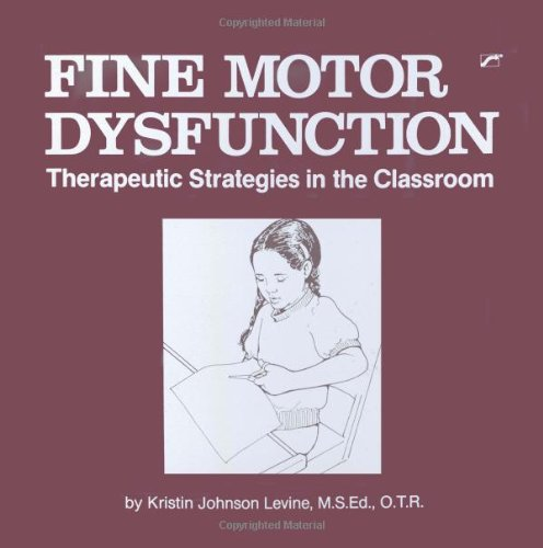 9780127850290: Fine Motor Dysfunction: Therapeutic Strategies in the Classroom