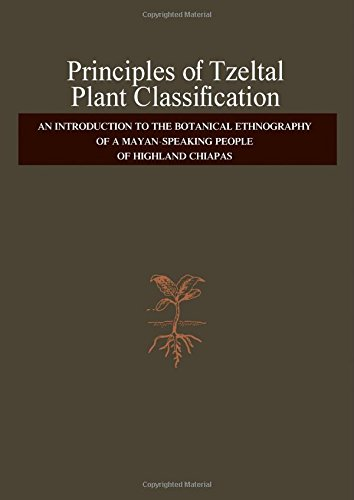 9780127850474: Principles of Tzeltal Plant Classification: An Introduction to the Botanical Ethnography of a Mayan-speaking People of Highland Chiapas (Language, thought and culture)