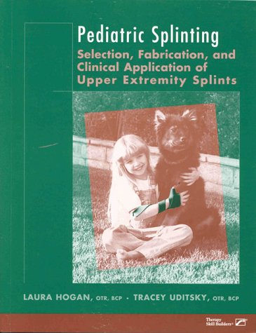 9780127850719: Pediatric Splinting: Selection, Fabrication, and Clinical Application of Upper Extremity Splints
