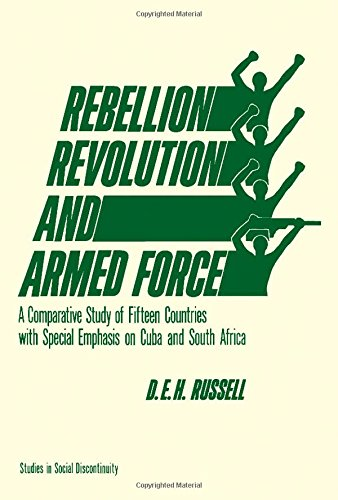 9780127857459: Rebellion, Revolution and Armed Force: Comparative Study of Fifteen Countries with Special Emphasis on Cuba and South Africa (Studies in social discontinuity)
