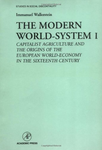 9780127859194: The Modern World-System I: Capitalist Agriculture and the Origins of the European World-Economy in the Sixteenth Century (Studies in Social Discontinuity)