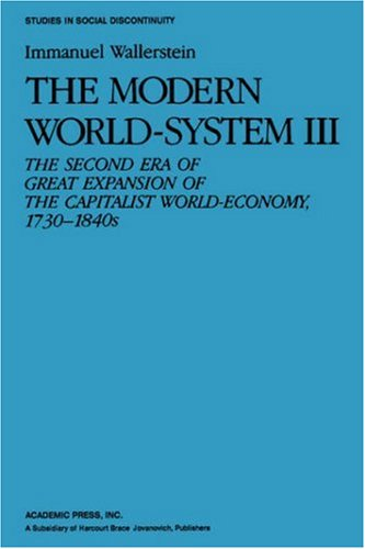 9780127859262: The Modern World System III: The Second Era of Great Expansion of the Capitalist World-Economy, 1730s-1840s: Second Era of Great Expansion of the ... v. 3 (Studies in Social Discontinuity)