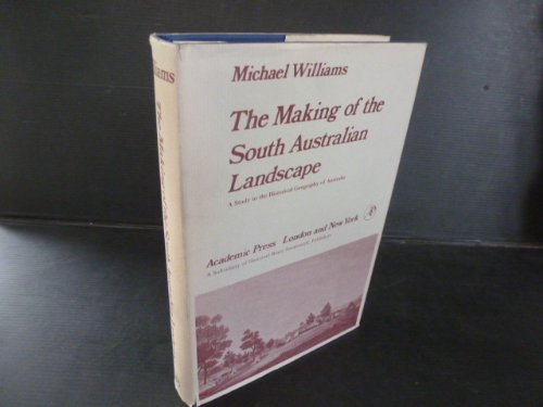 The Making of the South Australian Landscapes: Study in the Historical Geography of Australia: ...