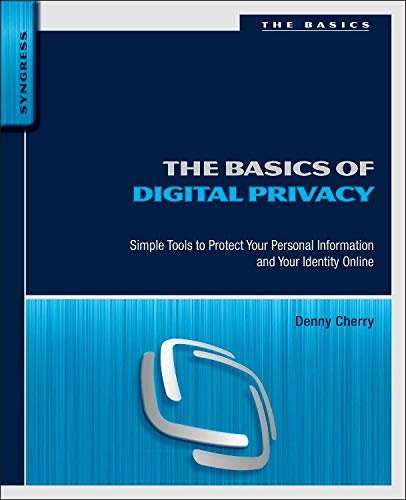 9780128000113: The Basics of Digital Privacy: Simple Tools to Protect Your Personal Information and Your Identity Online