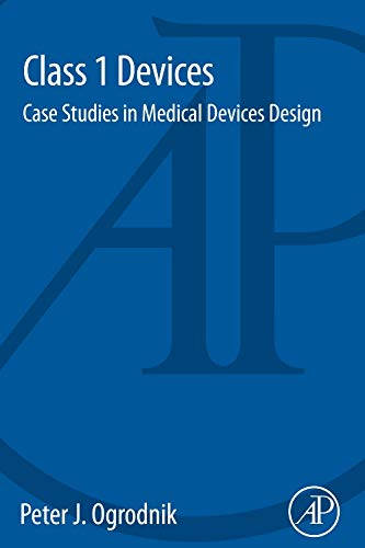 9780128000281: Class 1 Devices: Case Studies in Medical Devices Design