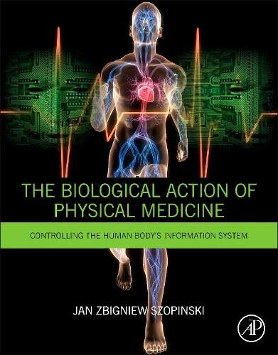 9780128000380: The Biological Action of Physical Medicine: Controlling the Human Body's Information System