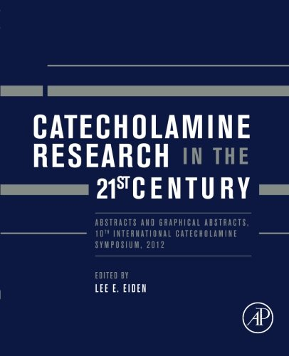 9780128000441: Catecholamine Research in the 21st Century: Abstracts and Graphical Abstracts, 10th International Catecholamine Symposium, 2012