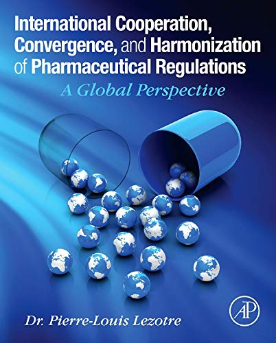 9780128000533: International Cooperation, Convergence and Harmonization of Pharmaceutical Regulations: A Global Perspective