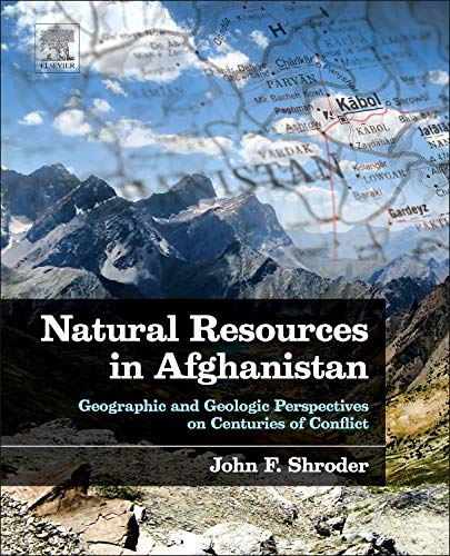9780128001356: Natural Resources in Afghanistan: Geographic and Geologic Perspectives on Centuries of Conflict