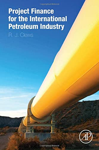9780128001585: Project Finance for the International Petroleum Industry
