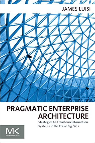 9780128002056: Pragmatic Enterprise Architecture: Strategies to Transform Information Systems in the Era of Big Data
