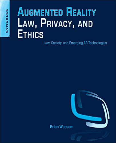 9780128002087: Augmented Reality Law, Privacy, and Ethics: Law, Society, and Emerging AR Technologies