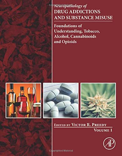 9780128002131: Neuropathology of Drug Addictions and Substance Misuse Volume 1: Foundations of Understanding, Tobacco, Alcohol, Cannabinoids and Opioids