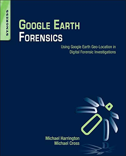 9780128002162: Google Earth Forensics: Using Google Earth Geo-Location in Digital Forensic Investigations