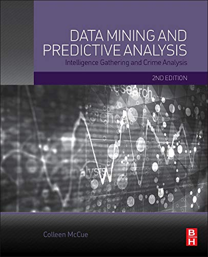 9780128002292: Data Mining and Predictive Analysis, Second Edition: Intelligence Gathering and Crime Analysis