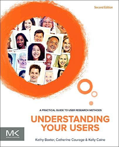 9780128002322: Understanding Your Users: A Practical Guide to User Research Methods (Interactive Technologies)