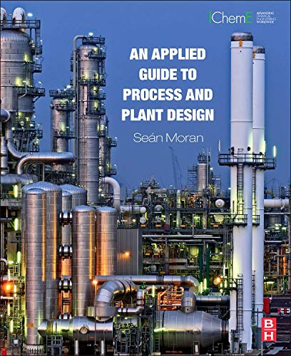 9780128002421: An Applied Guide to Process and Plant Design