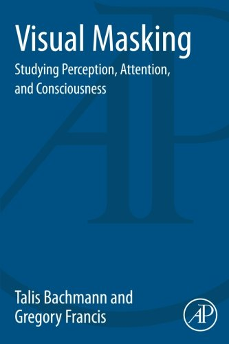 9780128002506: Visual Masking: Studying Perception, Attention, and Consciousness