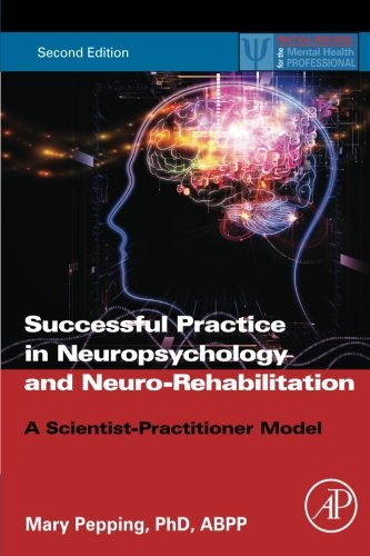 9780128002582: Successful Practice in Neuropsychology and Neuro-Rehabilitation, Second Edition: A Scientist-Practitioner Model (Practical Resources for the Mental Health Professional)