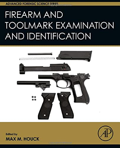 9780128005668: Firearm and Toolmark Examination and Identification (Advanced Forensic Science Series)