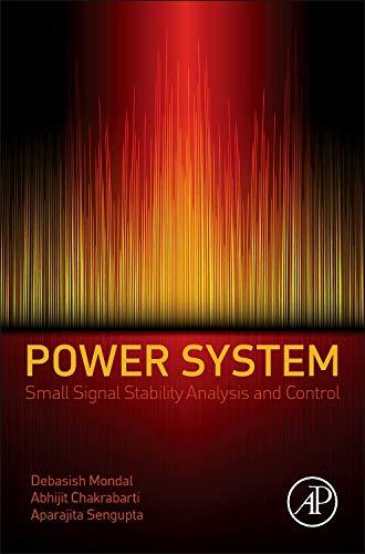 Power System Small Signal Stability Analysis and: Mondal, Debasish; Chakrabarti,