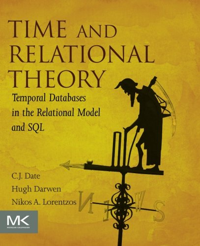 9780128006313: Time and Relational Theory: Temporal Databases in the Relational Model and SQL (The Morgan Kaufmann Series in Data Management Systems)