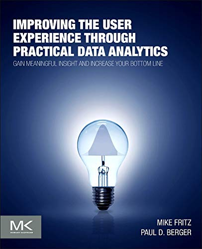 9780128006351: Improving the User Experience through Practical Data Analytics: Gain Meaningful Insight and Increase Your Bottom Line