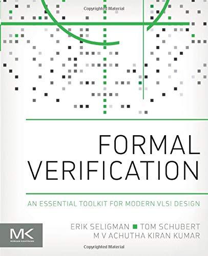 9780128007273: Formal Verification: An Essential Toolkit for Modern VLSI Design