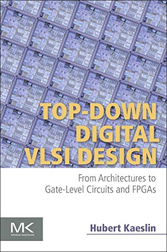 9780128007303: Top-Down Digital VLSI Design: From Architectures to Gate-Level Circuits and FPGAs