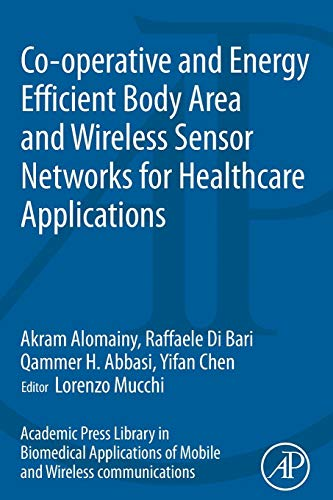 9780128007365: Co-operative and Energy Efficient Body Area and Wireless Sensor Networks for Healthcare Applications (Academic Press Library in Biomedical Applications of Mobile and Wireless Communications)