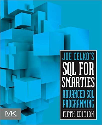 9780128007617: Joe Celko's SQL for Smarties, Fifth Edition: Advanced SQL Programming (The Morgan Kaufmann Series in Data Management Systems)