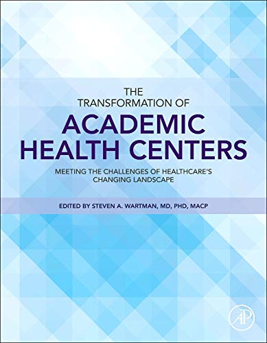 9780128007624: The Transformation of Academic Health Centers: Meeting the Challenges of Healthcare's Changing Landscape