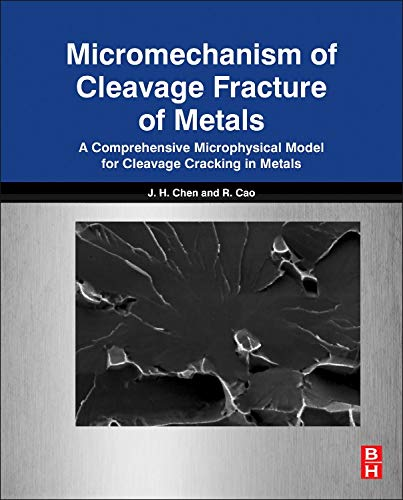 9780128007655: Micromechanism of Cleavage Fracture of Metals: A Comprehensive Microphysical Model for Cleavage Cracking in Metals